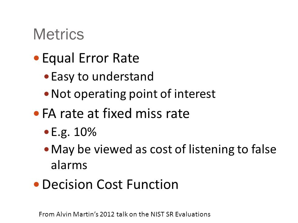 Metrics Equal Error Rate FA rate at fixed miss rate