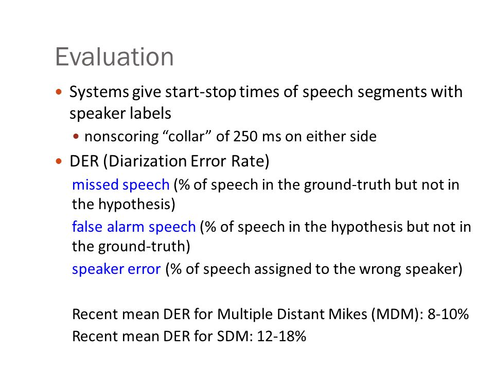 Evaluation Systems give start-stop times of speech segments with speaker labels. nonscoring collar of 250 ms on either side.