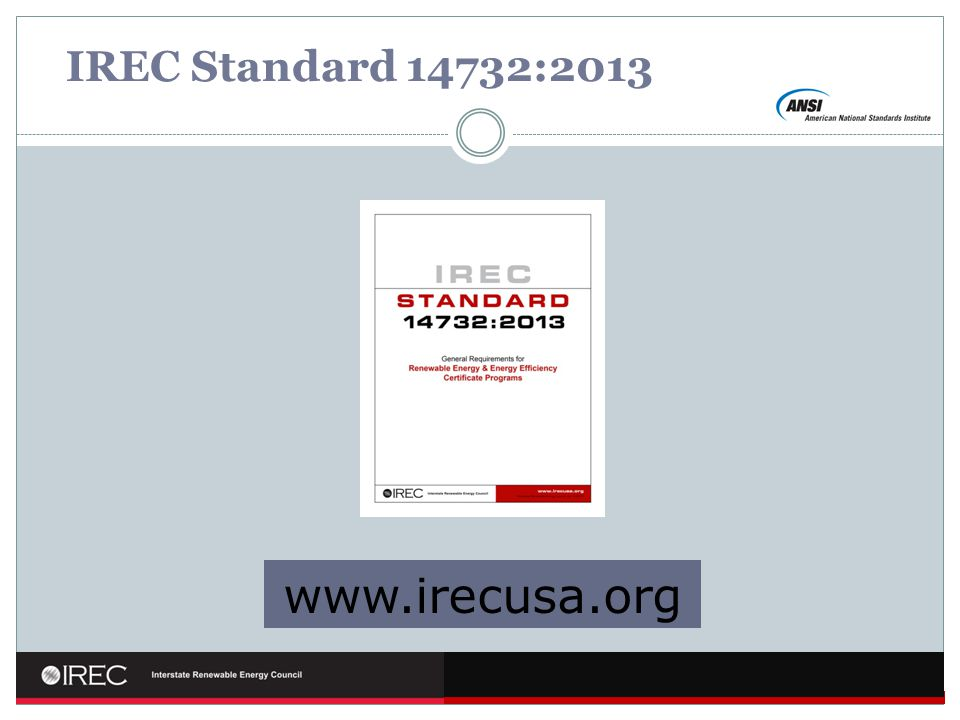 IREC Standard 14732:2013 Explain evidence required. www.irecusa.org