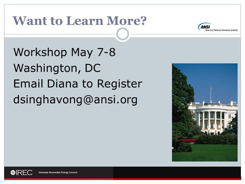 Want to Learn More Workshop May 7-8 Washington, DC Email Diana to Register dsinghavong@ansi.org