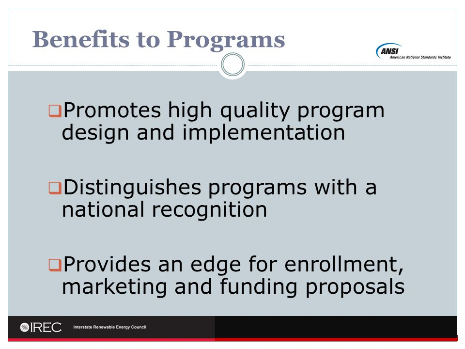 Benefits to Programs Promotes high quality program design and implementation. Distinguishes programs with a national recognition.