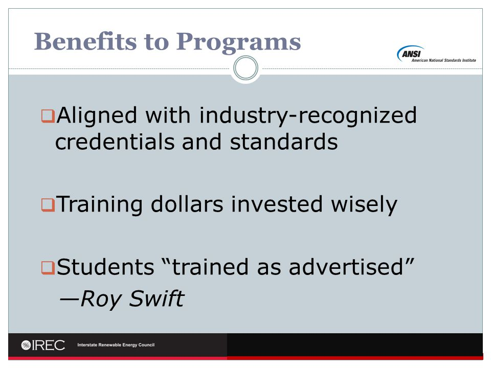 Benefits to Programs Aligned with industry-recognized credentials and standards. Training dollars invested wisely.