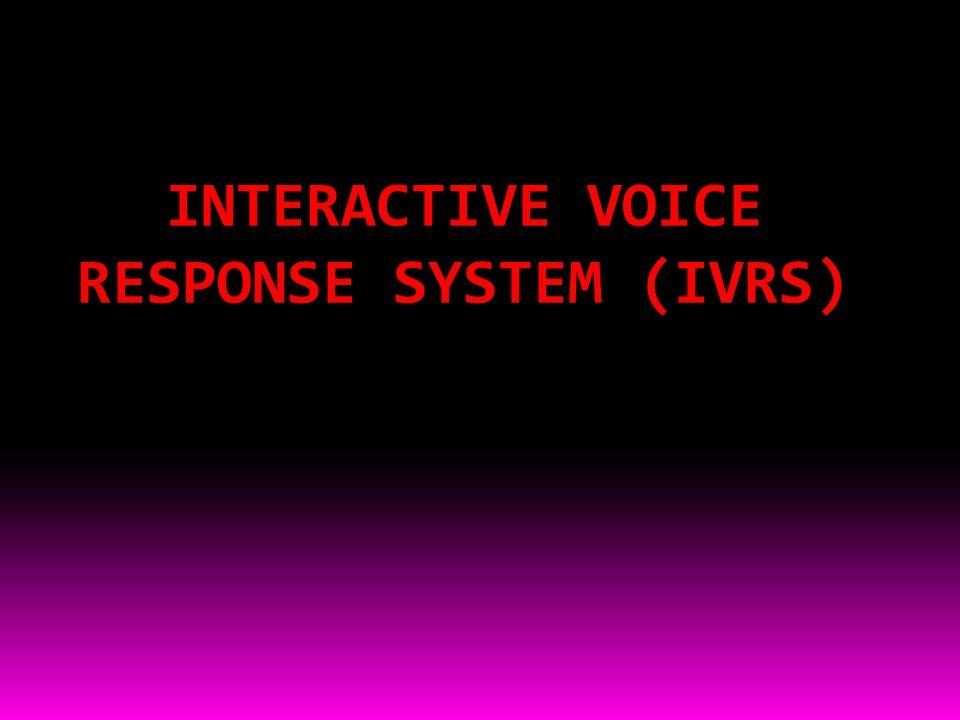 INTERACTIVE VOICE RESPONSE SYSTEM (IVRS)