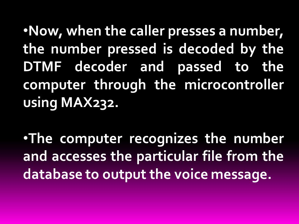 Now, when the caller presses a number, the number pressed is decoded by the DTMF decoder and passed to the computer through the microcontroller using MAX232.