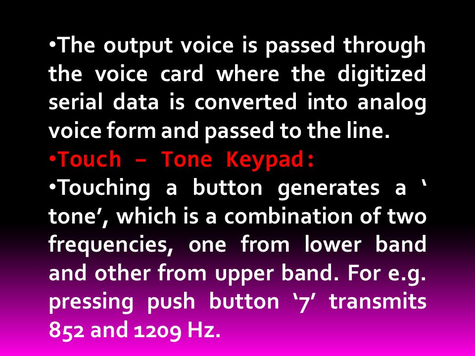 The output voice is passed through the voice card where the digitized serial data is converted into analog voice form and passed to the line.