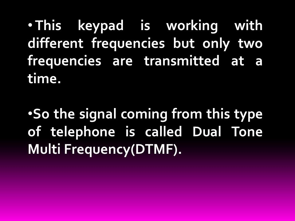 This keypad is working with different frequencies but only two frequencies are transmitted at a time.