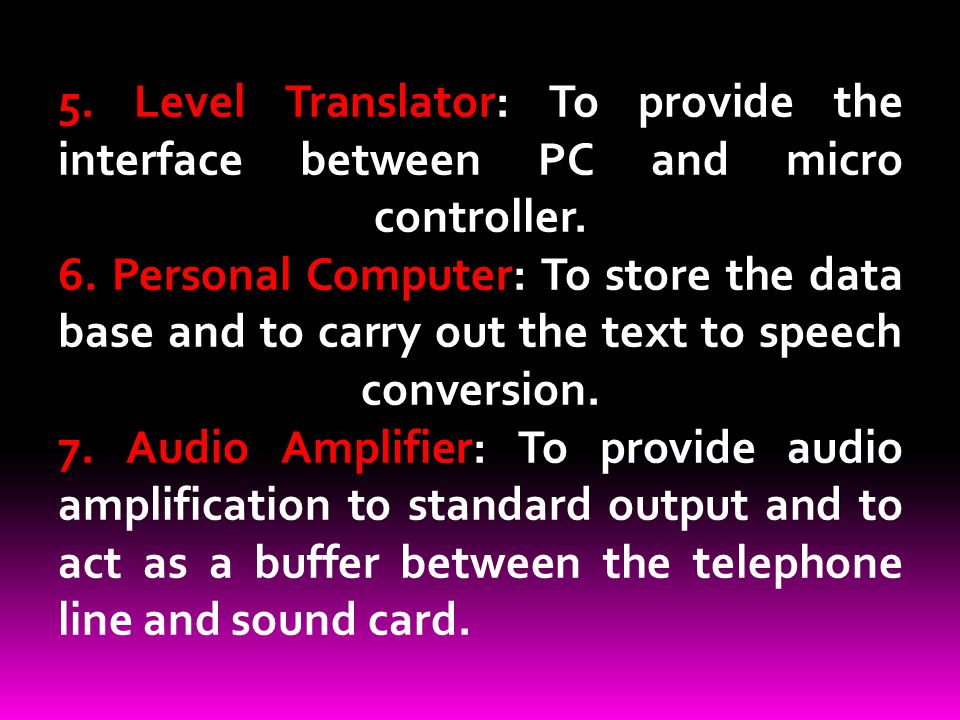5. Level Translator: To provide the interface between PC and micro controller.
