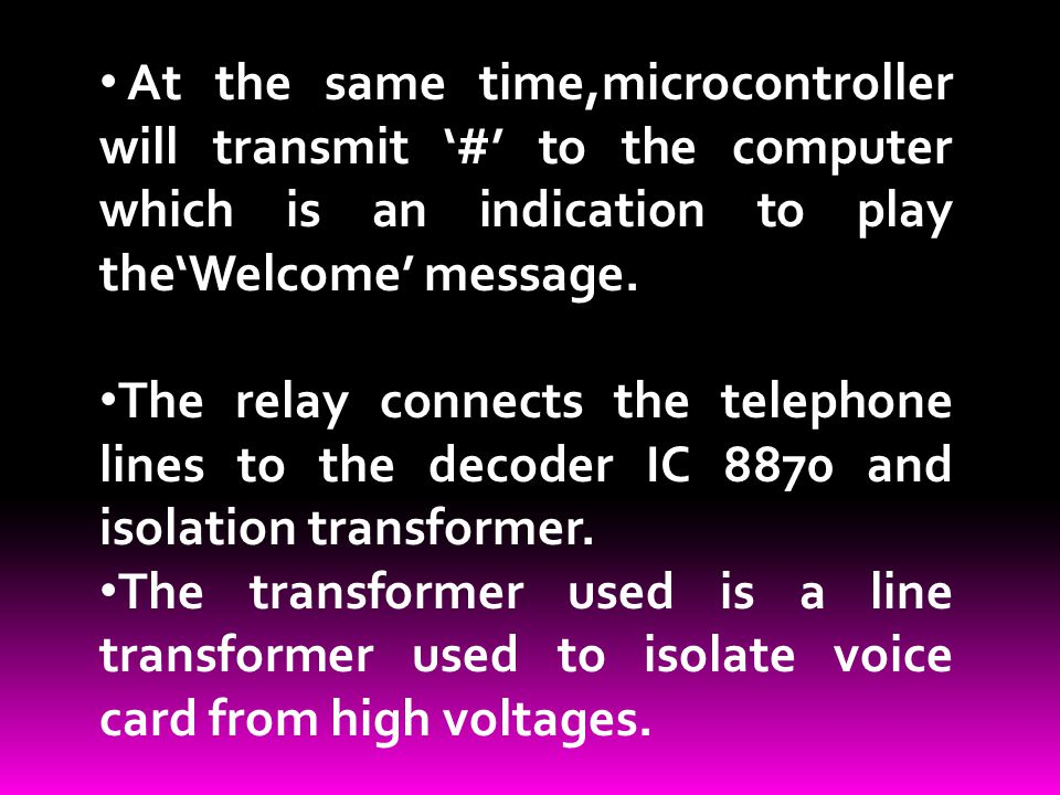 At the same time,microcontroller will transmit '#' to the computer which is an indication to play the'Welcome' message.