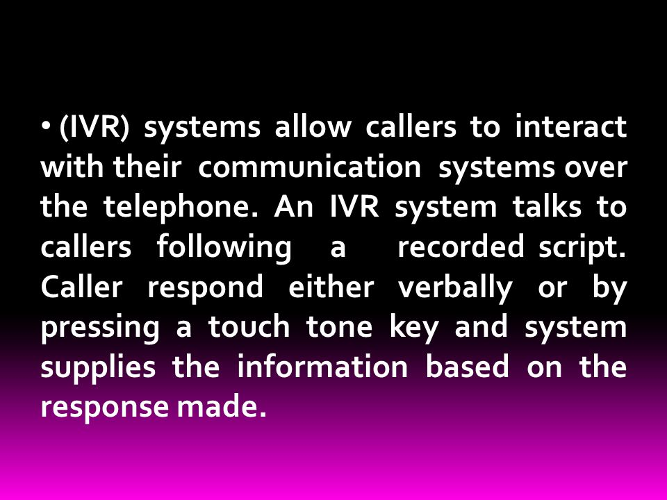 (IVR) systems allow callers to interact with their communication systems over the telephone.