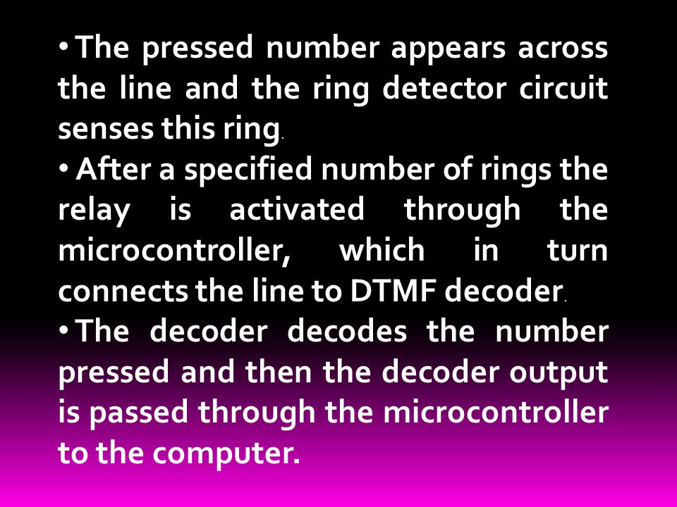The pressed number appears across the line and the ring detector circuit senses this ring.