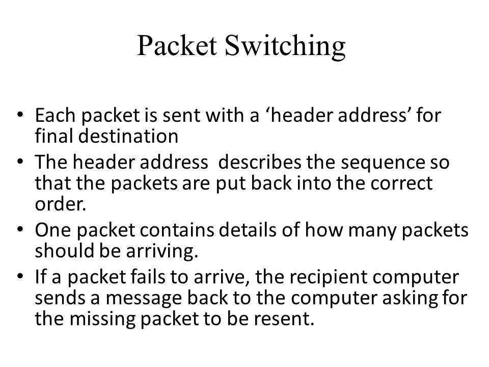 Packet Switching Each packet is sent with a 'header address' for final destination.