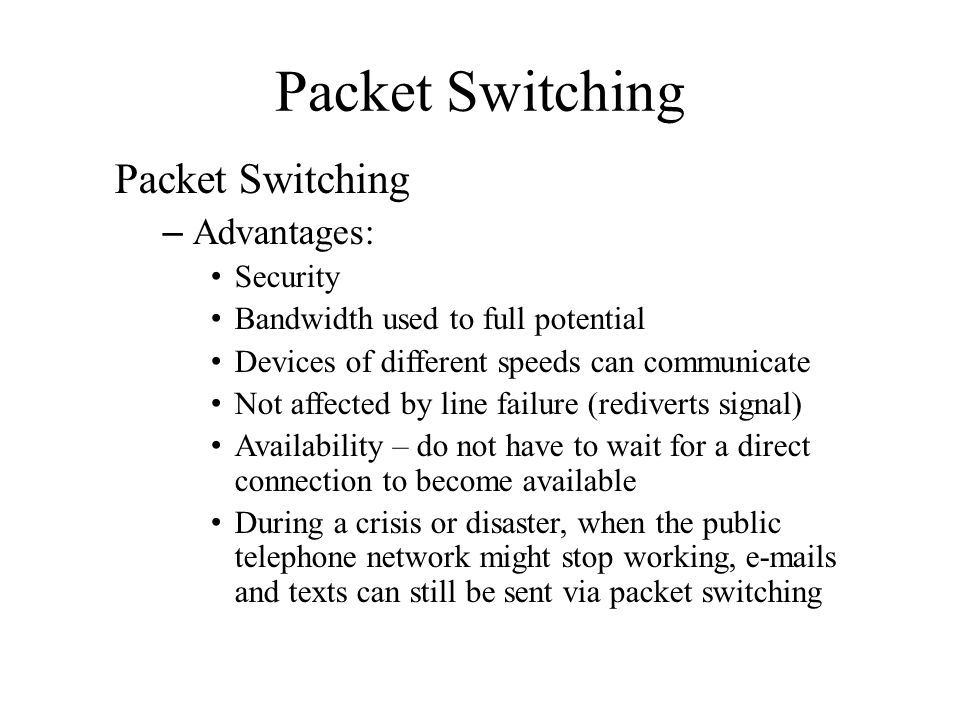 Packet Switching Packet Switching Advantages: Security