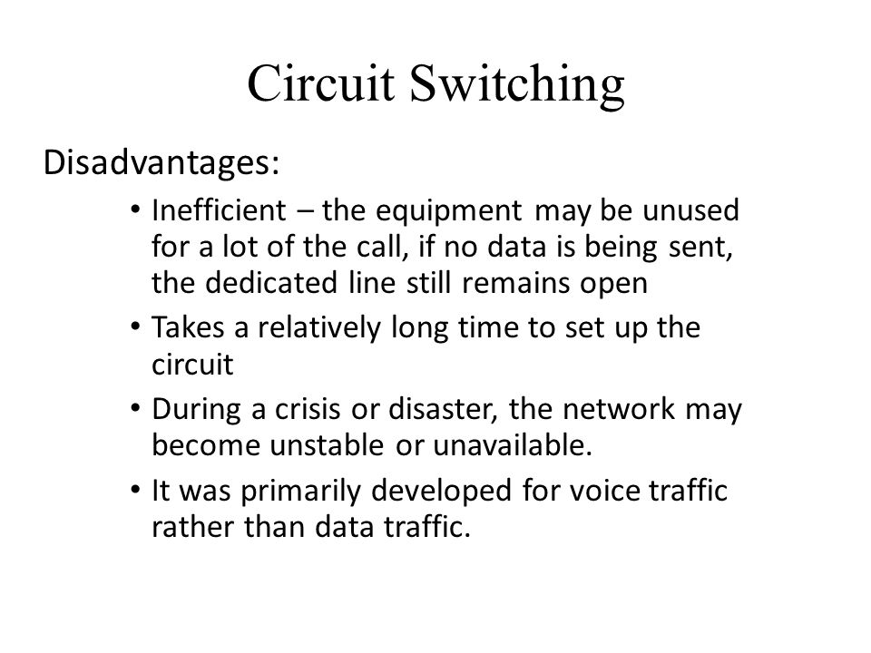 Circuit Switching Disadvantages: