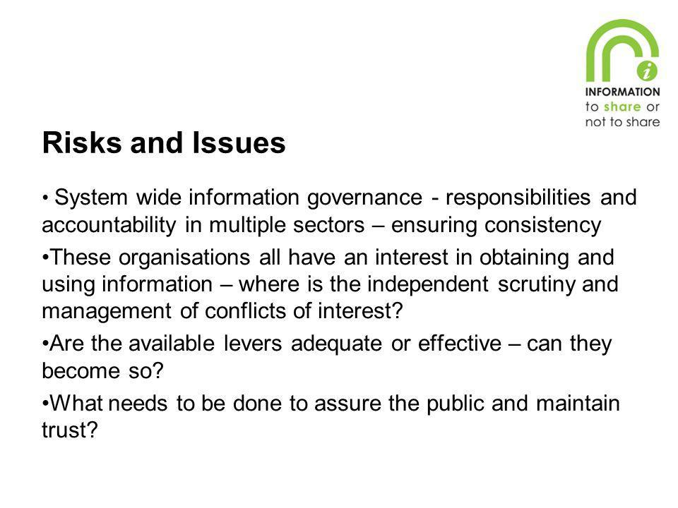 Risks and Issues System wide information governance - responsibilities and accountability in multiple sectors – ensuring consistency.