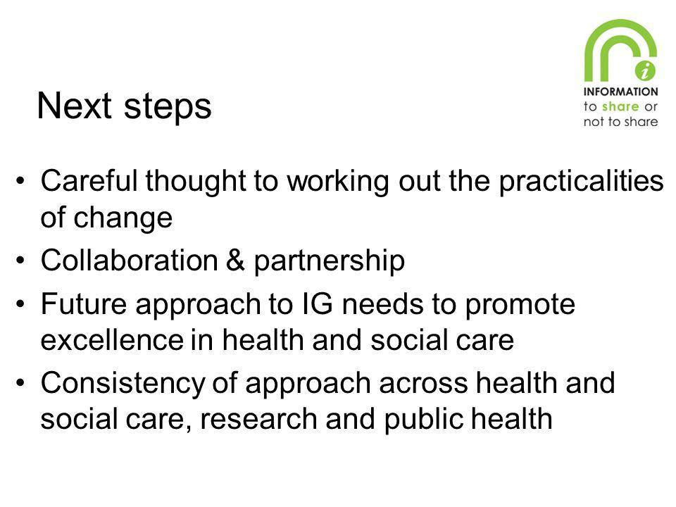 Next steps Careful thought to working out the practicalities of change