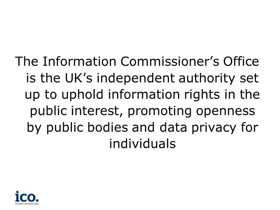 The Information Commissioner's Office is the UK's independent authority set up to uphold information rights in the public interest, promoting openness by public bodies and data privacy for individuals