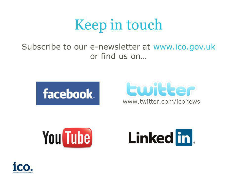 Subscribe to our e-newsletter at www.ico.gov.uk