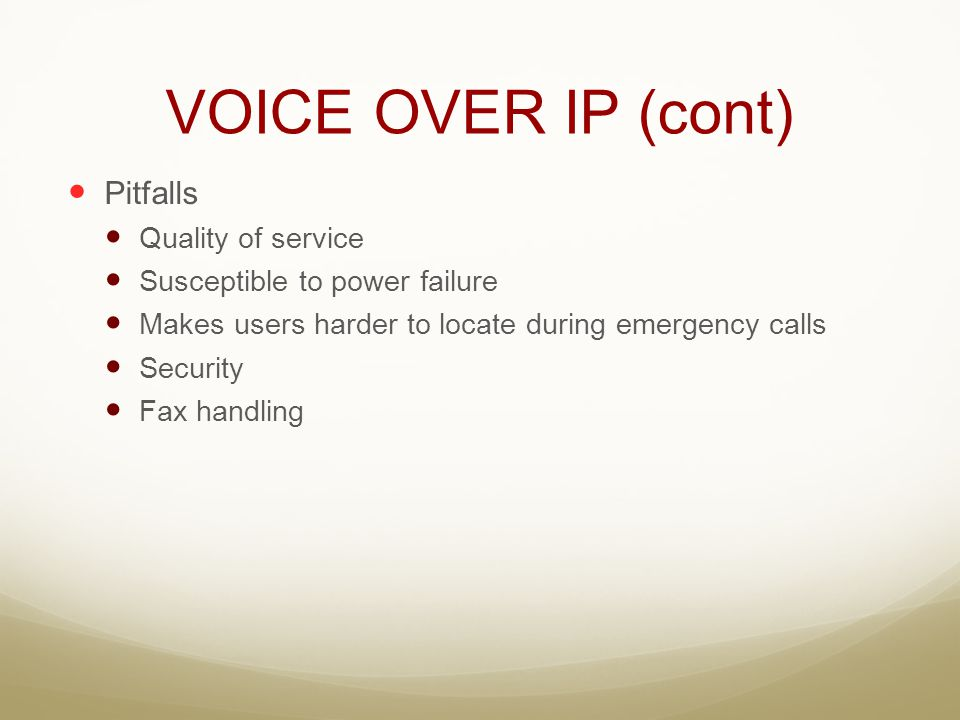 VOICE OVER IP (cont) Pitfalls Quality of service