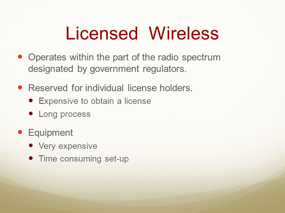 Licensed Wireless Operates within the part of the radio spectrum designated by government regulators.