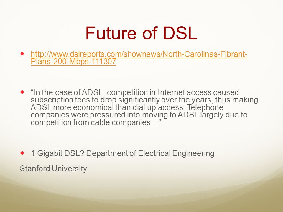 Future of DSL http://www.dslreports.com/shownews/North-Carolinas-Fibrant- Plans-200-Mbps-111307.