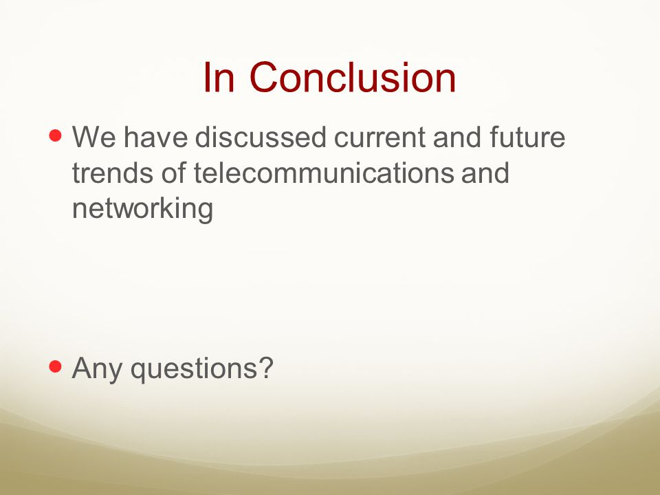 In Conclusion We have discussed current and future trends of telecommunications and networking.