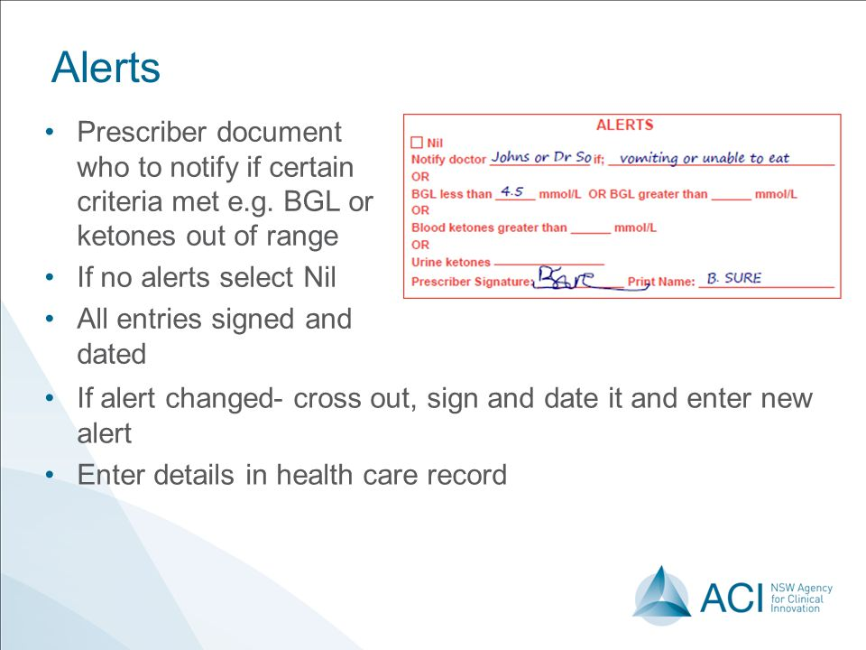 9 June 2010 Alerts. Prescriber document who to notify if certain criteria met e.g. BGL or ketones out of range.