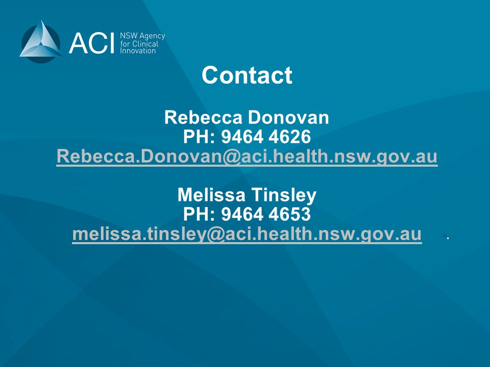 Contact Rebecca Donovan PH: 9464 4626 Rebecca.Donovan@aci.health.nsw.gov.au Melissa Tinsley PH: 9464 4653 melissa.tinsley@aci.health.nsw.gov.au