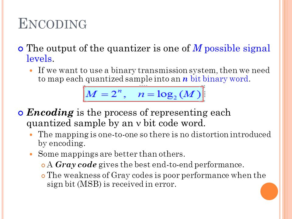 Encoding The output of the quantizer is one of M possible signal levels.