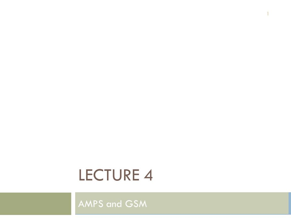 Lecture 4 AMPS and GSM