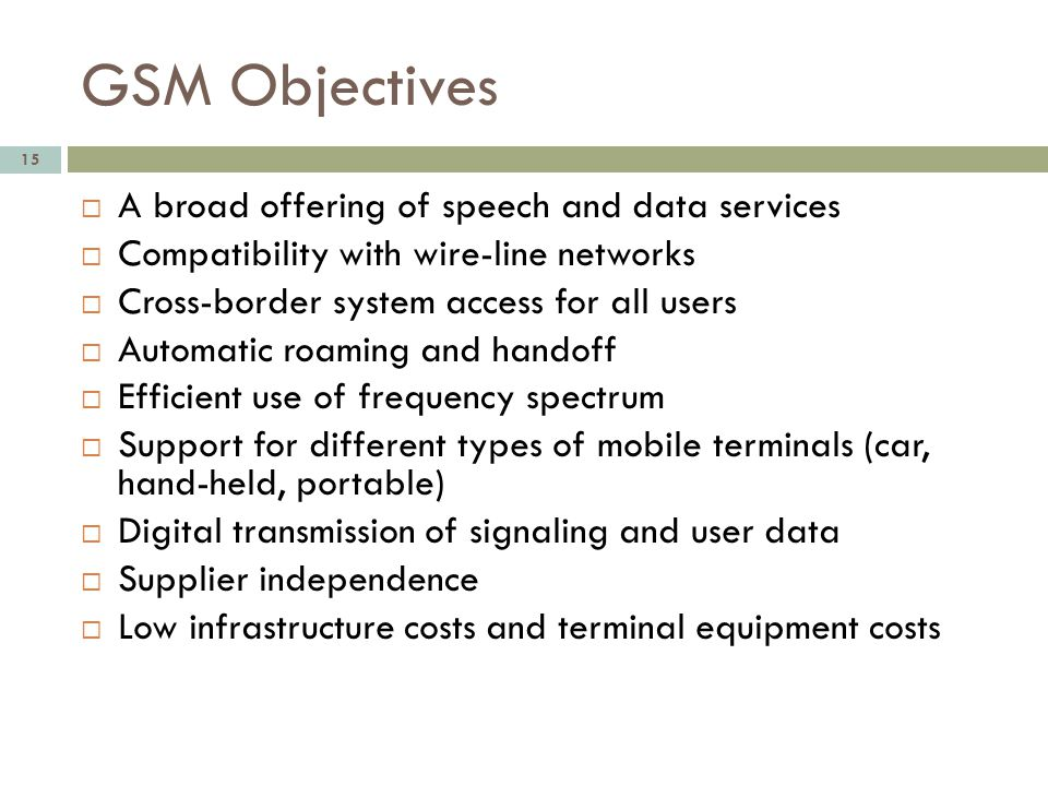GSM Objectives A broad offering of speech and data services