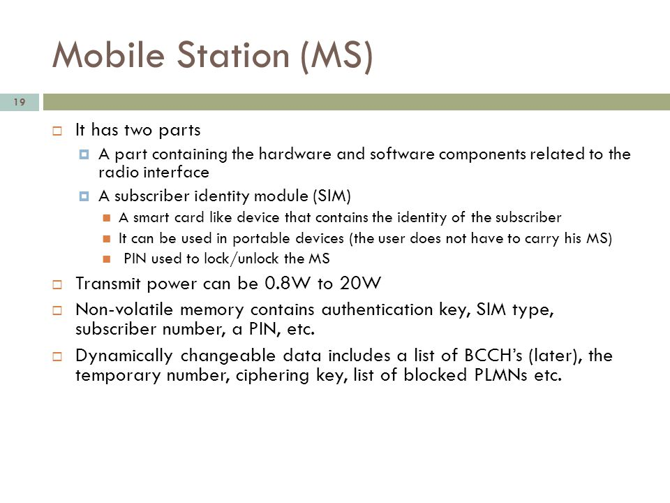 Mobile Station (MS) It has two parts Transmit power can be 0.8W to 20W