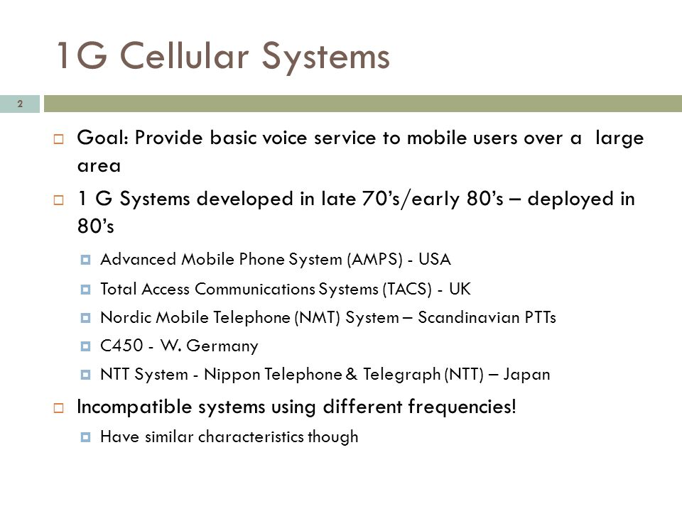 1G Cellular Systems Goal: Provide basic voice service to mobile users over a large area.