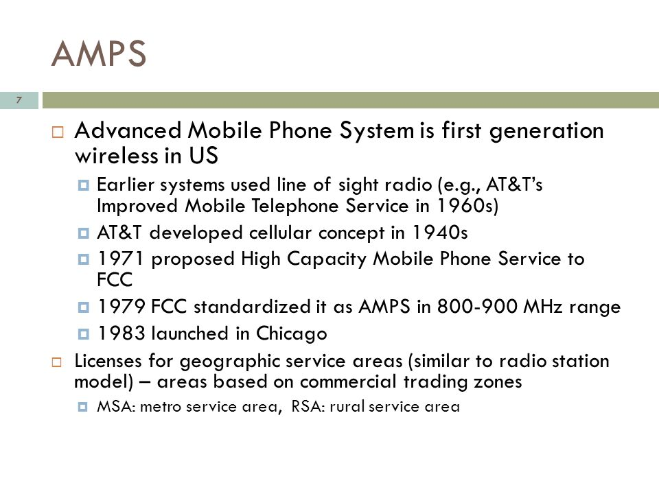 AMPS Advanced Mobile Phone System is first generation wireless in US