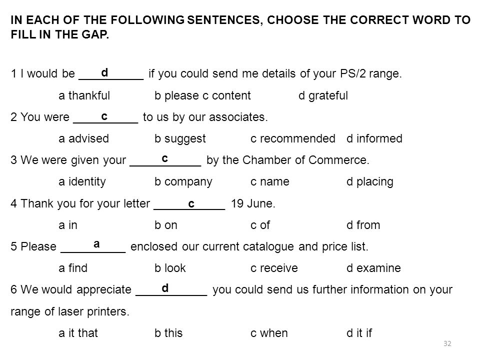 IN EACH OF THE FOLLOWING SENTENCES, CHOOSE THE CORRECT WORD TO FILL IN THE GAP.