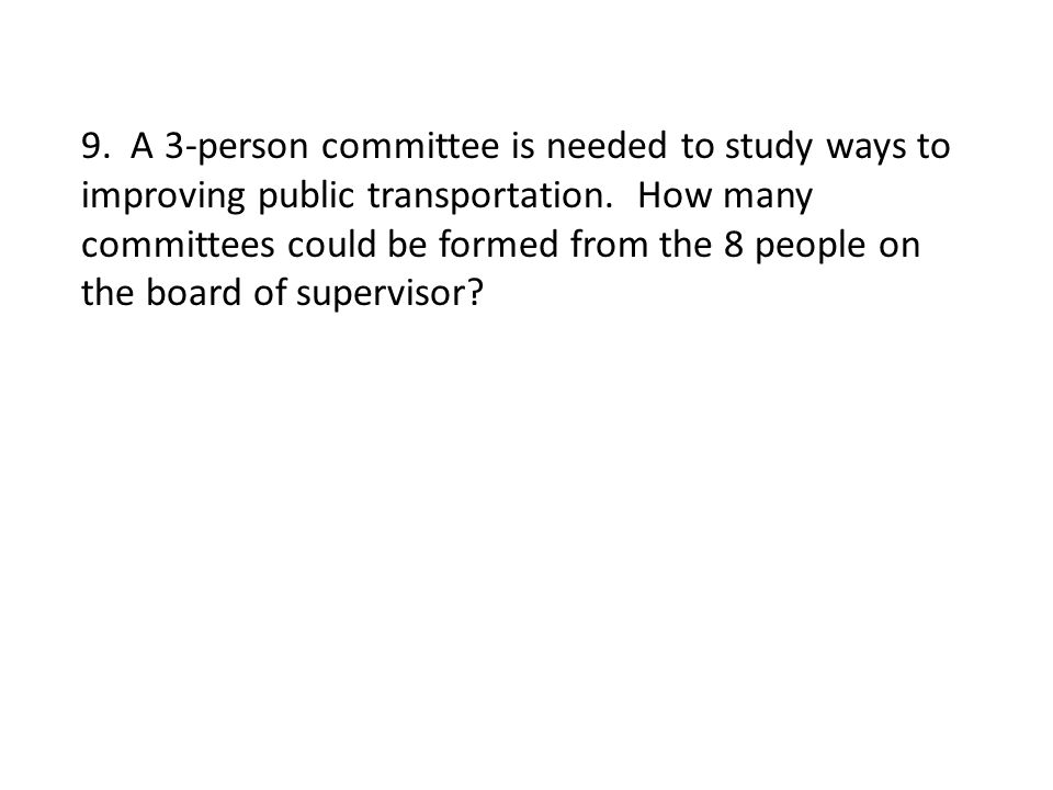 9. A 3-person committee is needed to study ways to