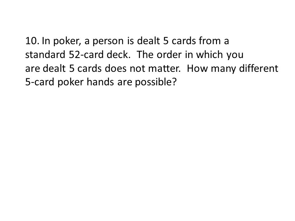 In poker, a person is dealt 5 cards from a