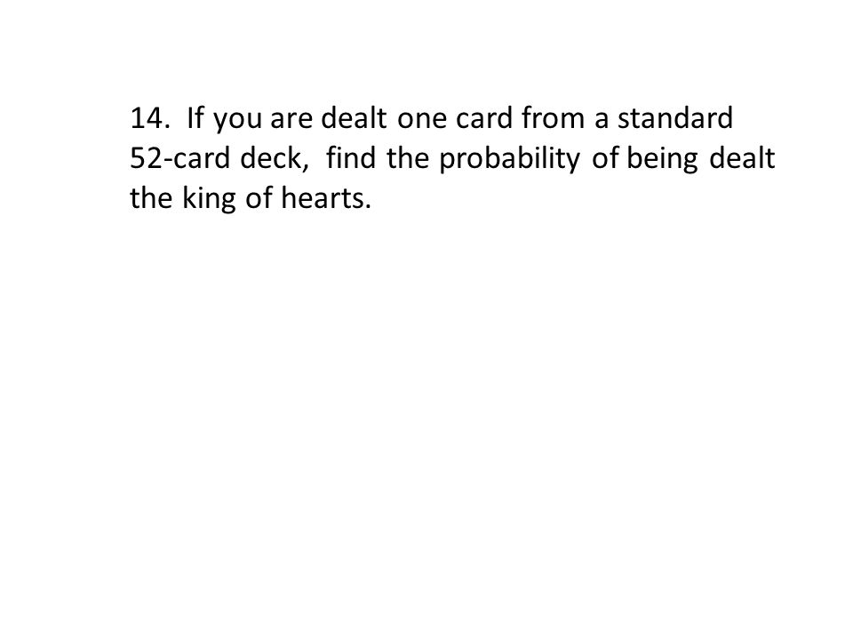 14. If you are dealt one card from a standard