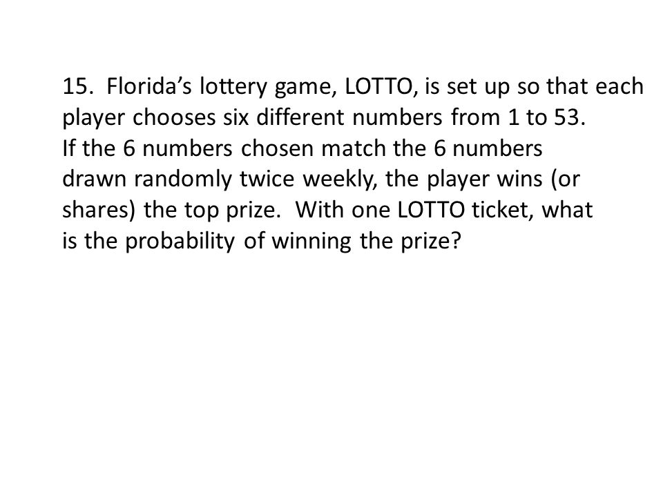 15. Florida's lottery game, LOTTO, is set up so that each