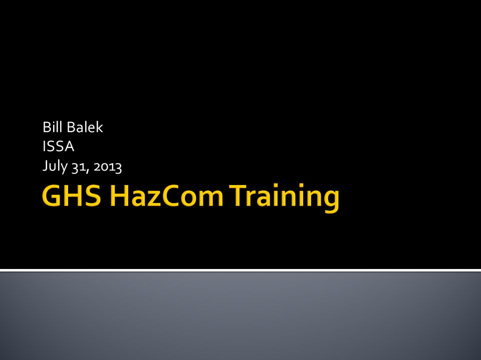 Bill Balek ISSA July 31, 2013 GHS HazCom Training