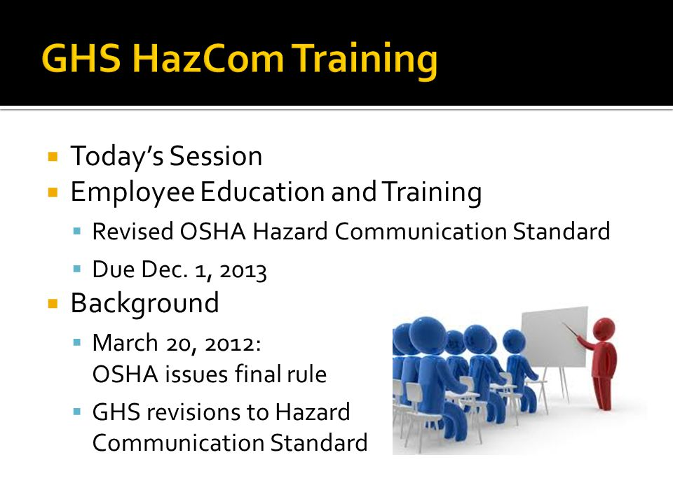 GHS HazCom Training Today's Session Employee Education and Training