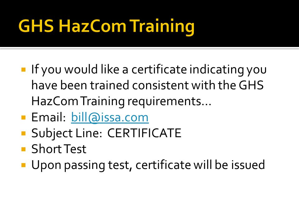 GHS HazCom Training If you would like a certificate indicating you have been trained consistent with the GHS HazCom Training requirements…