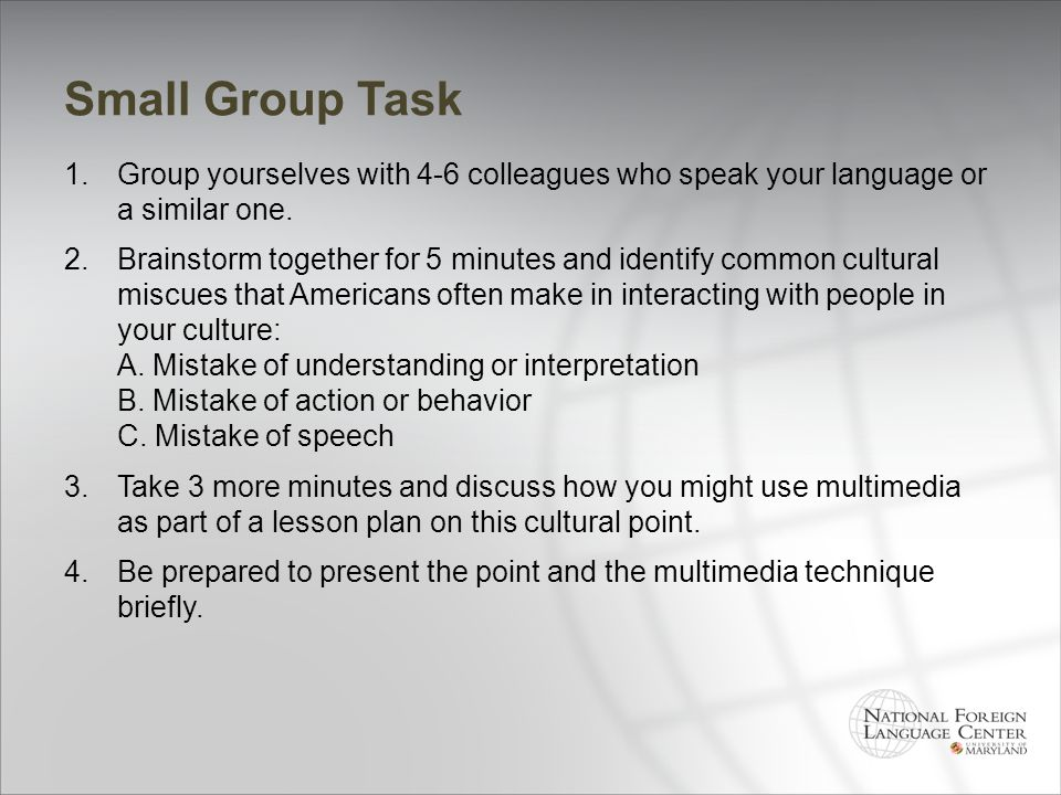 Small Group Task Group yourselves with 4-6 colleagues who speak your language or a similar one.