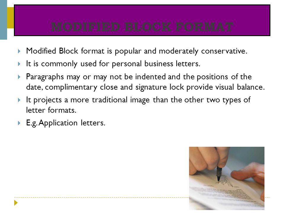 MODIFIED BLOCK FORMAT Modified Block format is popular and moderately conservative. It is commonly used for personal business letters.