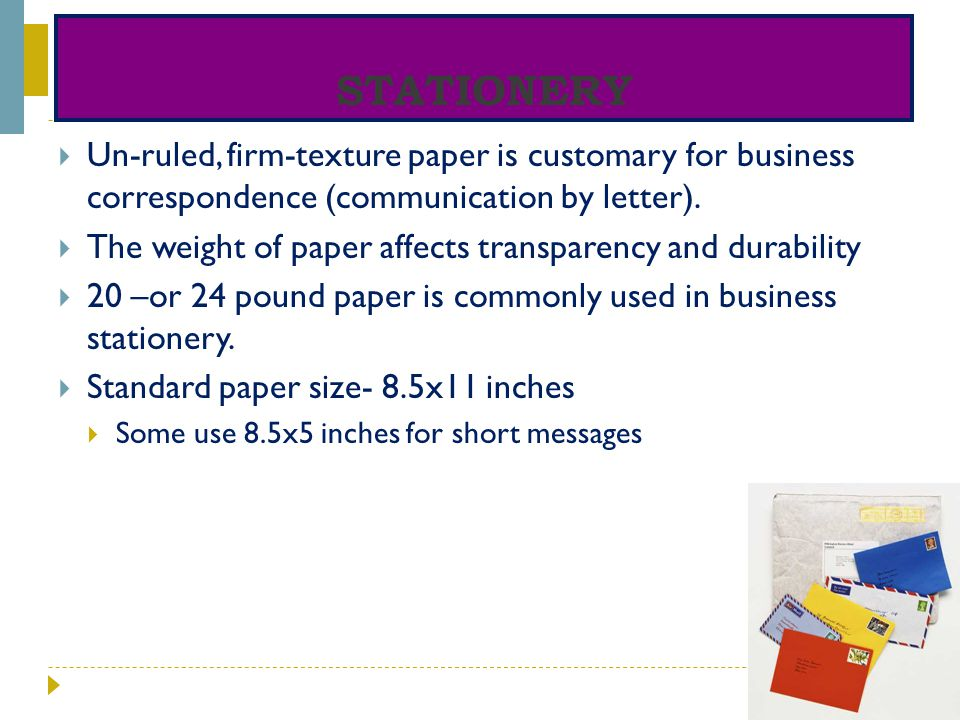 Stationery Un-ruled, firm-texture paper is customary for business correspondence (communication by letter).