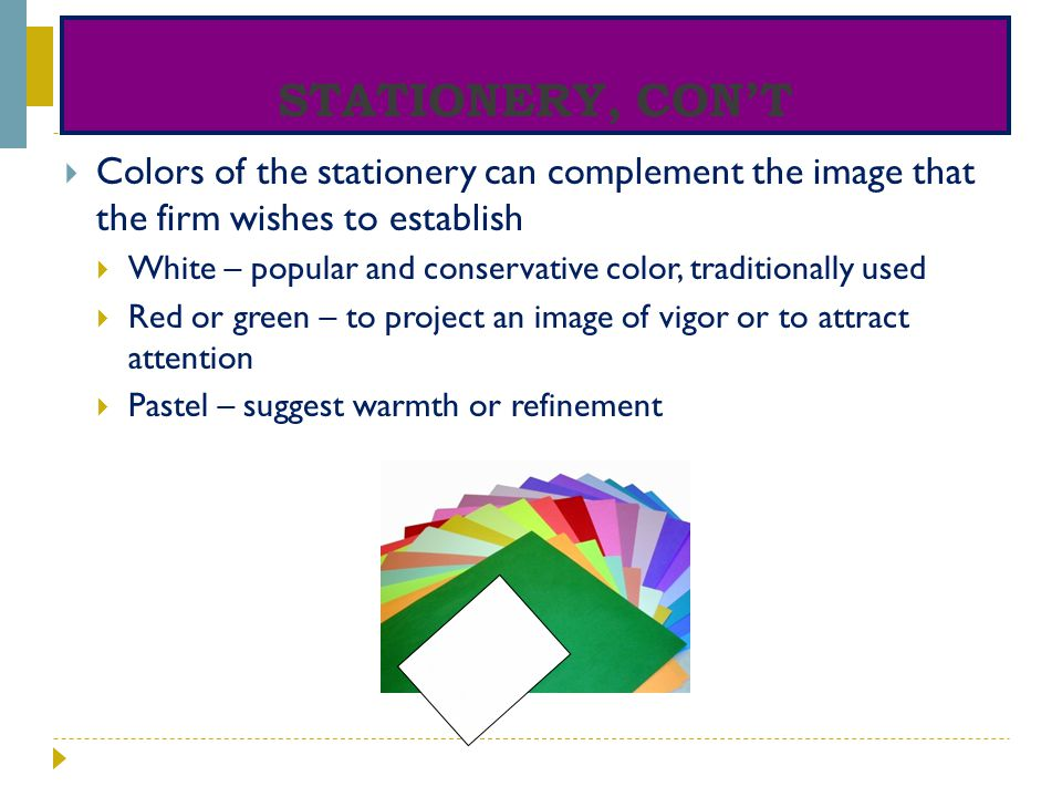 STATIONERY, CON'T Colors of the stationery can complement the image that the firm wishes to establish.