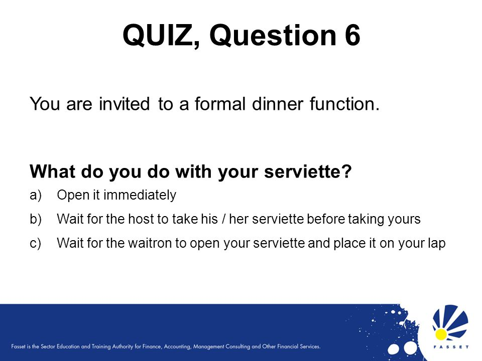 QUIZ, Question 6 You are invited to a formal dinner function.