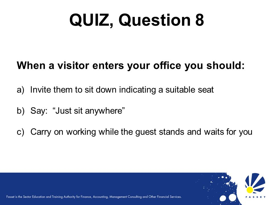 QUIZ, Question 8 When a visitor enters your office you should: