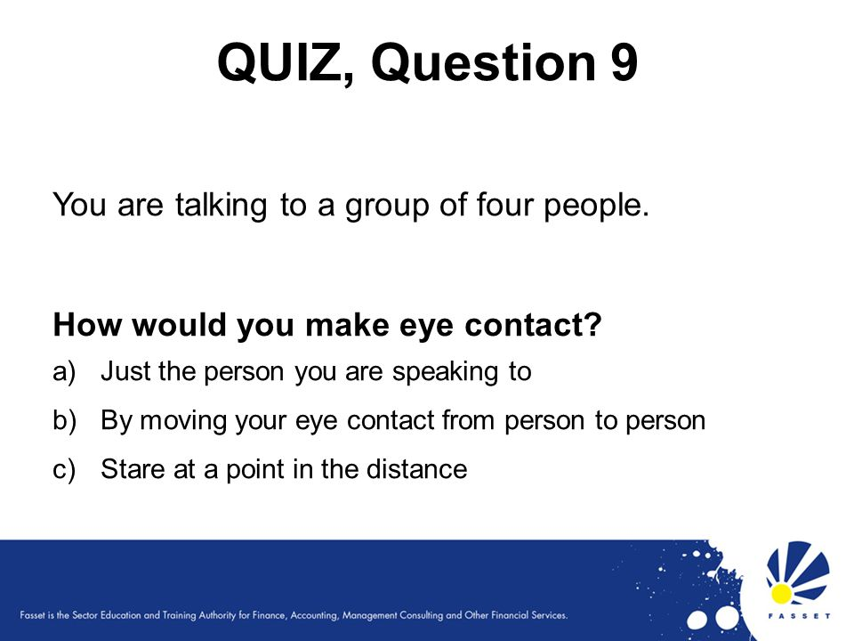 QUIZ, Question 9 You are talking to a group of four people.