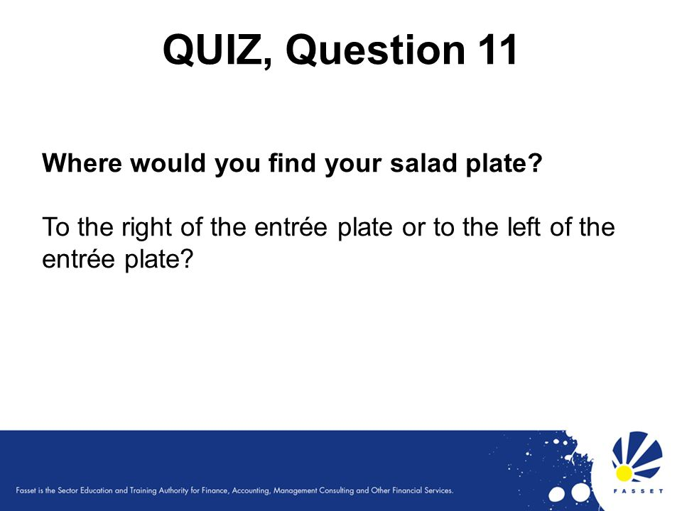 QUIZ, Question 11 Where would you find your salad plate