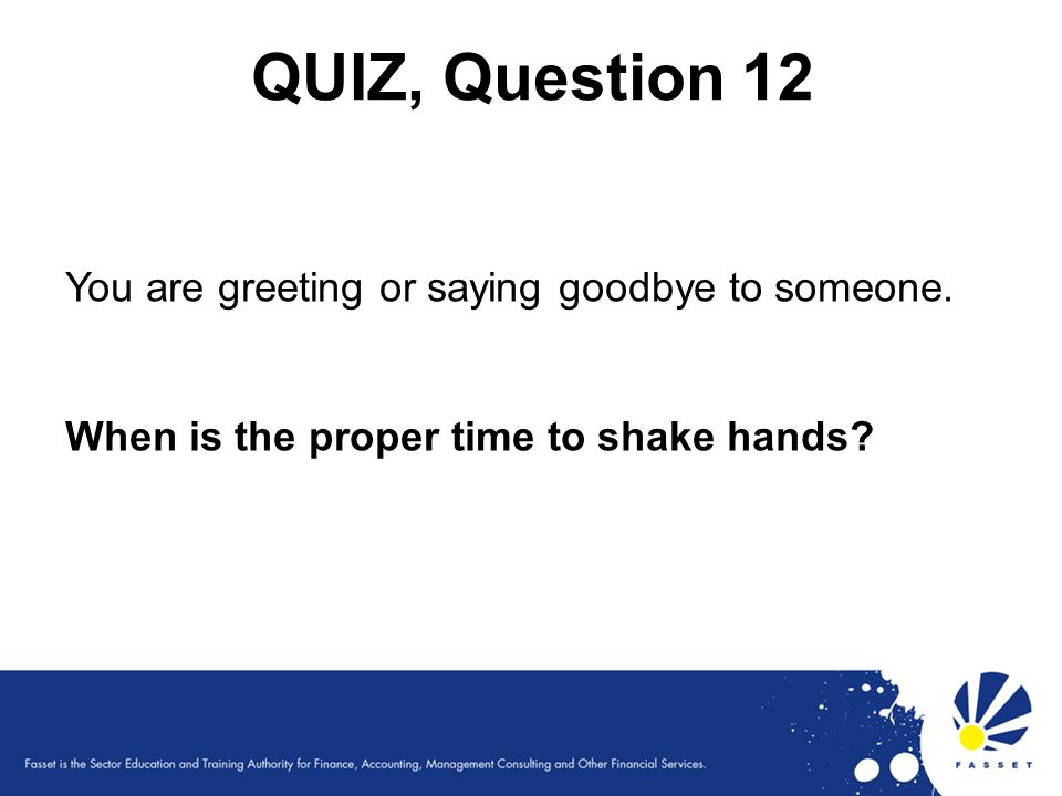 QUIZ, Question 12 You are greeting or saying goodbye to someone.